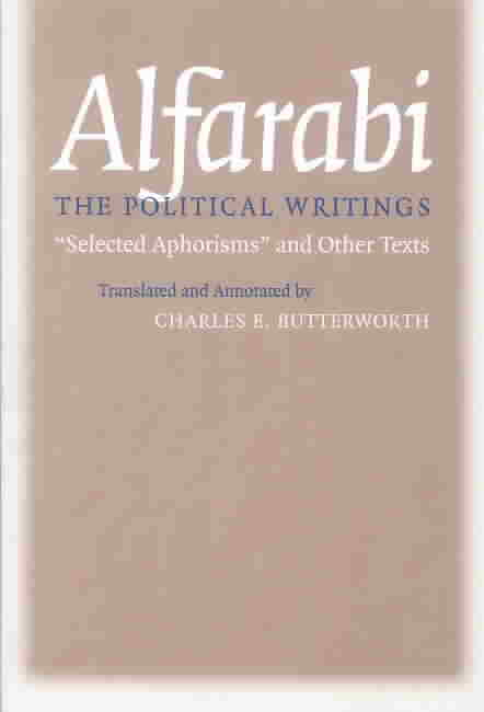 Alfarabi, The Political Writings By Alfarabi/ Butterworth, Charles E. (TRN)/ Butterworth, Charles E. (CON)